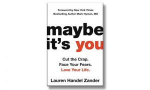 Maybe It's You: Cut The Crap. Face Your Fears. Love Your Life